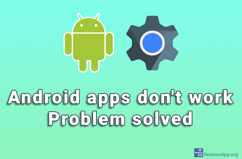 Android apps don't work – problem solved