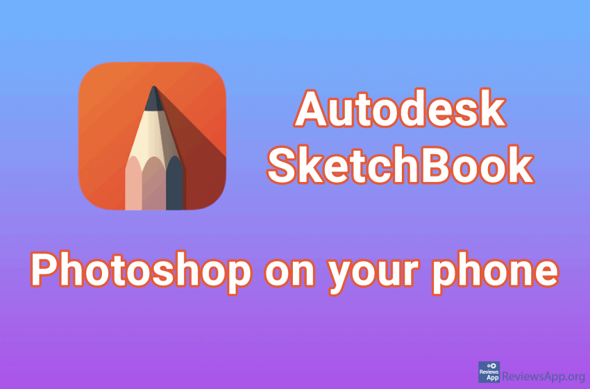 Autodesk SketchBook – Photoshop on your phone
