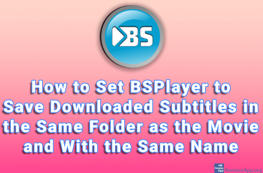 How to Set BSPlayer to Save Downloaded Subtitles in the Same Folder as the Movie and With the Same Name