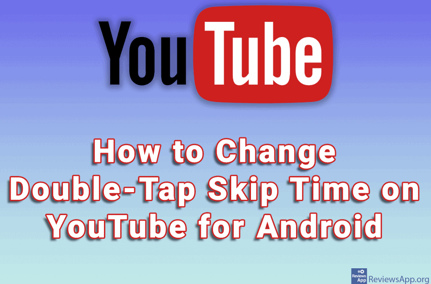 How to Change Double-Tap Skip Time on YouTube for Android