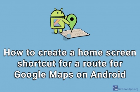 How to create a home screen shortcut for a route for Google Maps on Android