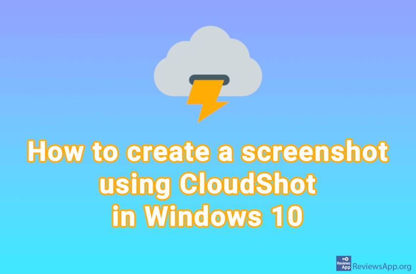 How to create a screenshot using CloudShot in Windows 10