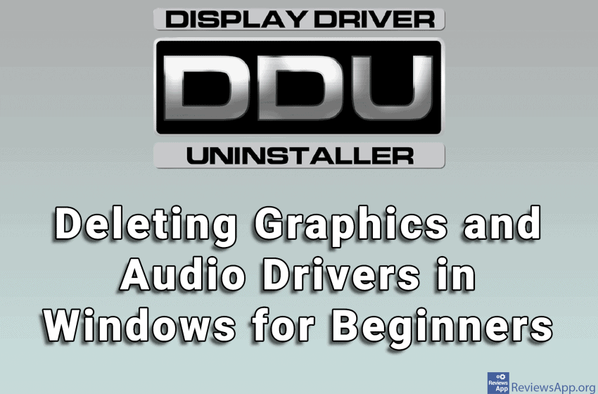 Display Driver Uninstaller – Deleting Graphics and Audio Drivers in Windows for Beginners