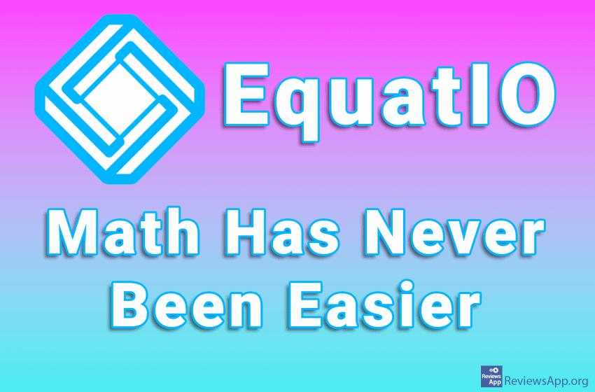 EquatIO – Math Has Never Been Easier