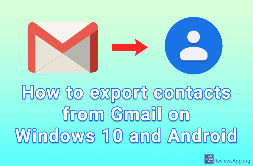 How to export contacts from Gmail on Windows 10 and Android