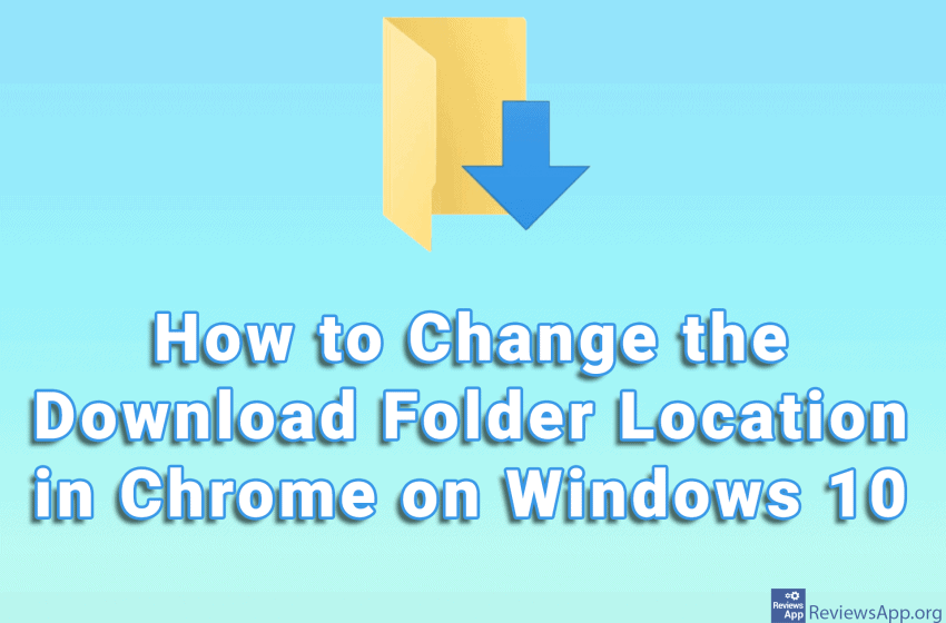 How to Change the Download Folder Location in Chrome on Windows 10