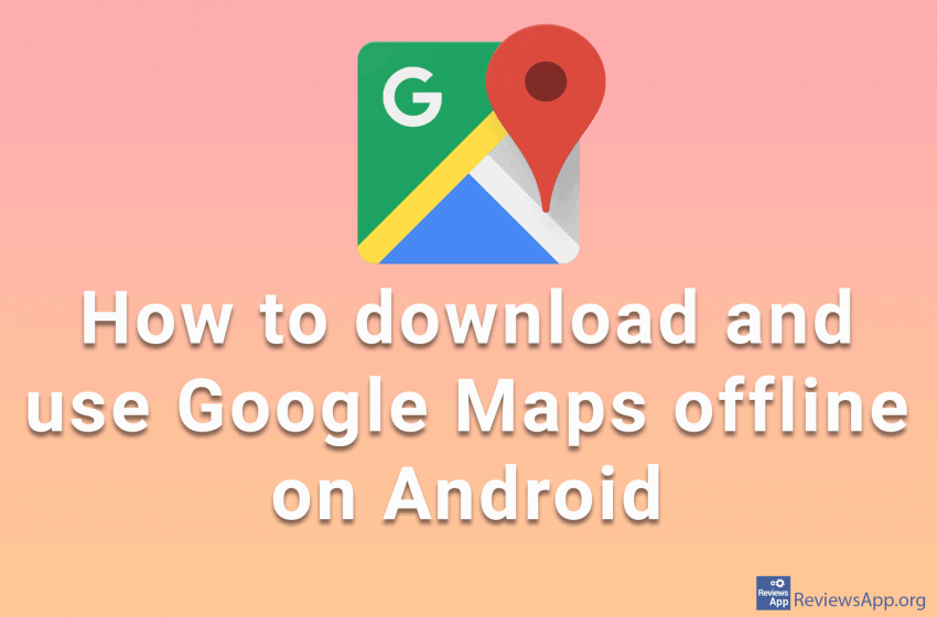 How to download and use Google Maps offline on Android