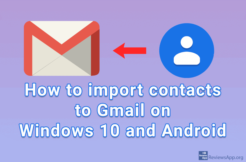 How to import contacts to Gmail on Windows 10 and Android