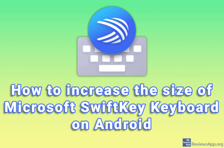 How to increase the size of Microsoft SwiftKey Keyboard on Android