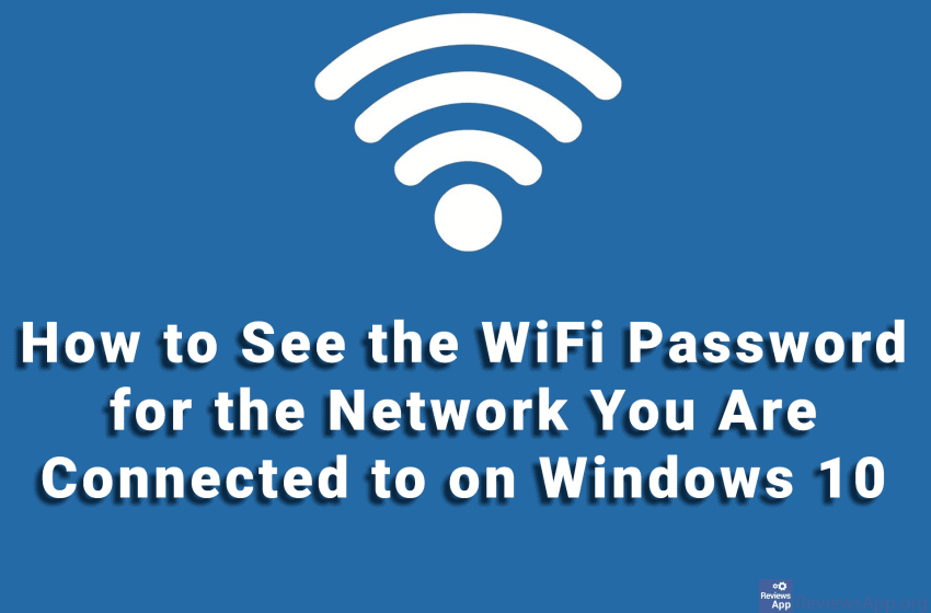 How to See the WiFi Password for the Network You Are Connected to on Windows 10