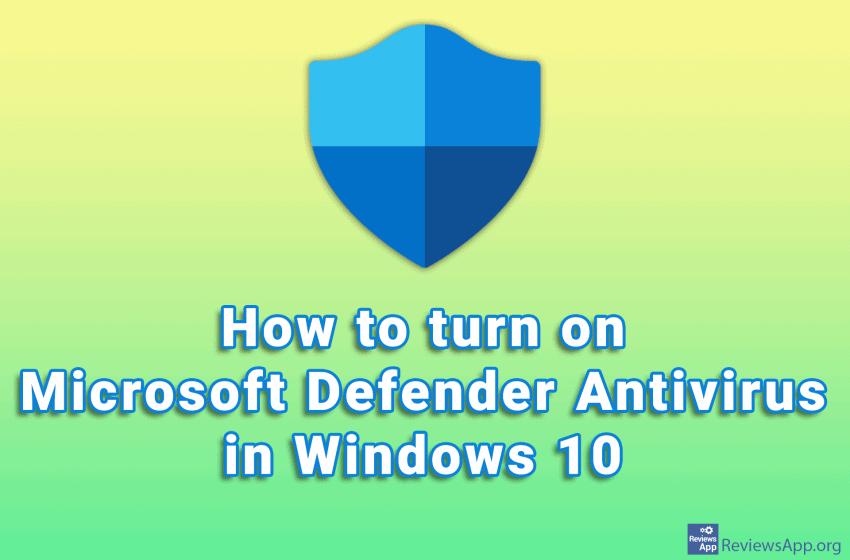 How to turn on Microsoft Defender Antivirus in Windows 10