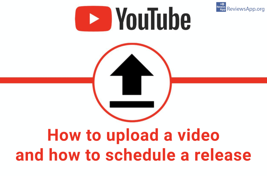 How to upload a video to YouTube and how to schedule a release