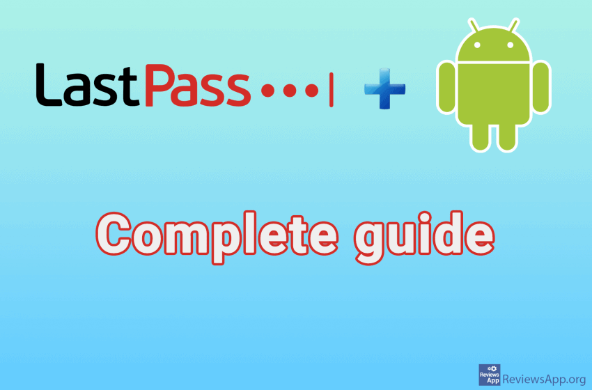 LastPass for Android – a complete guide