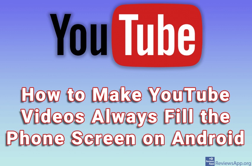 How to Make YouTube Videos Always Fill the Phone Screen on Android
