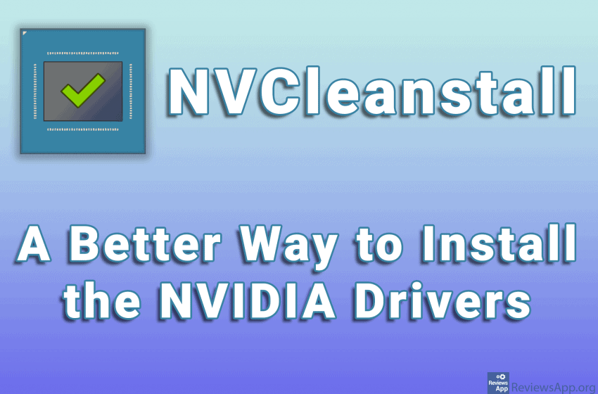 NVCleanstall – A Better Way to Install the NVIDIA Drivers