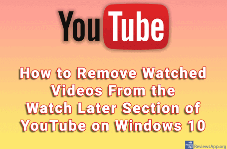 How to Remove Watched Videos From the Watch Later Section of YouTube on Windows 10