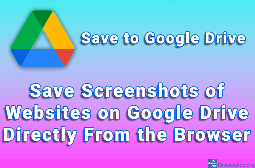 Save to Google Drive – Save Screenshots of Websites on Google Drive Directly From the Browser