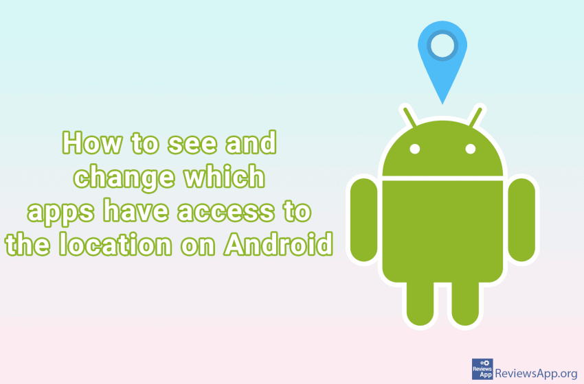 How to see and change which apps have access to the location on Android