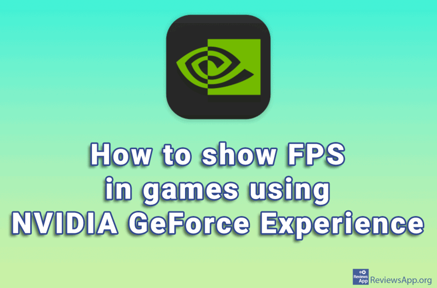 How to show FPS in games using NVIDIA GeForce Experience