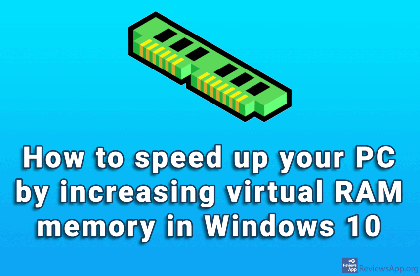 How to speed up your PC by increasing virtual RAM memory in Windows 10