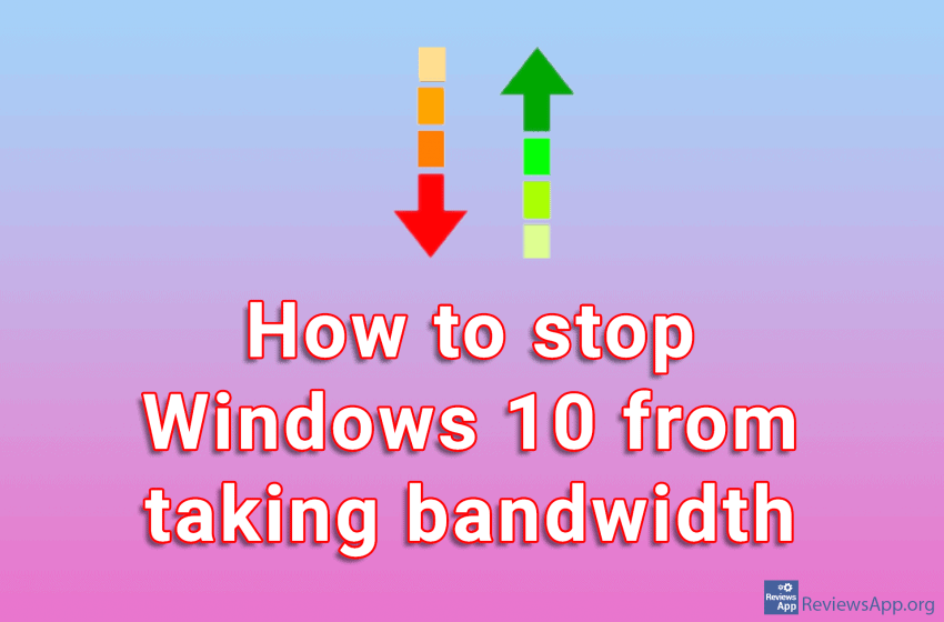 How to stop Windows 10 from taking bandwidth
