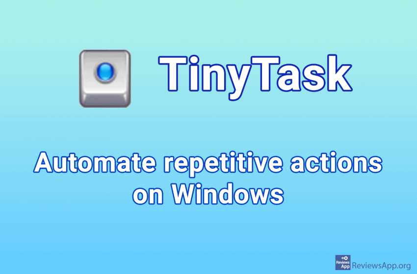 TinyTask – automate repetitive actions on Windows