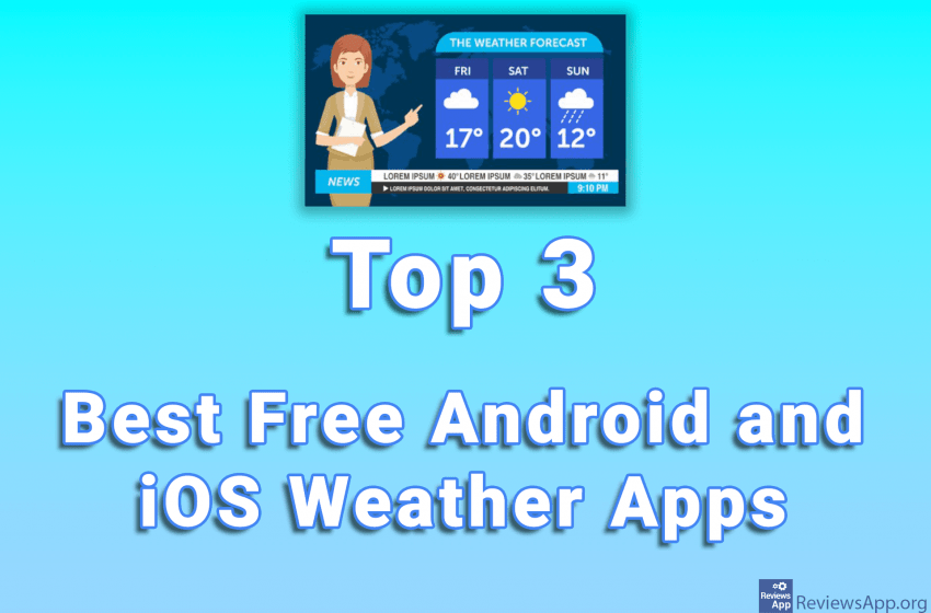 Top 3 Best Free Android and iOS Weather Apps