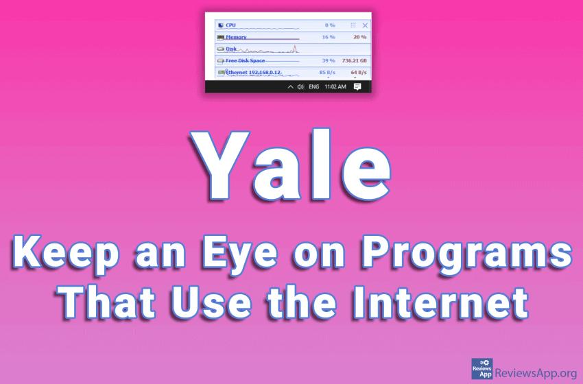 Yale – Keep an Eye on Programs That Use the Internet
